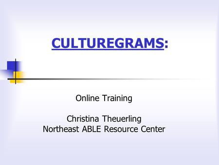 CULTUREGRAMSCULTUREGRAMS: Online Training Christina Theuerling Northeast ABLE Resource Center.