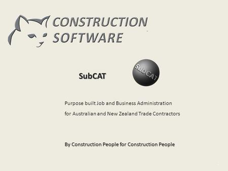 SubCAT Purpose built Job and Business Administration for Australian and New Zealand Trade Contractors By Construction People for Construction People.
