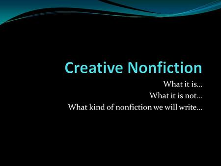 What it is… What it is not… What kind of nonfiction we will write…