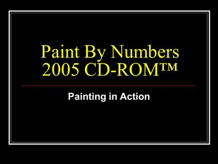 Paint By Numbers 2005 CD-ROM Painting in Action. Paint By Numbers 2005 Turn your photos into Paint by Numbers projects Create paintings of any size Perfect.