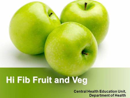 Hi Fib Fruit and Veg Central Health Education Unit, Department of Health.