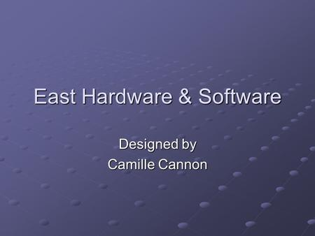 East Hardware & Software Designed by Camille Cannon.