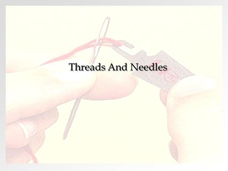 Threads And Needles. Factors Affecting Characteristic Of Thread FIBRE CONTENT STRUCTURE TWIST PLY COLOR FINISHES STRENGTH SIZE THREADS.