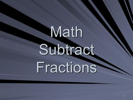 1 Math Subtract Fractions. 2 What Are You Learning? I CAN subtract fractions. I CAN subtract mixed numbers.