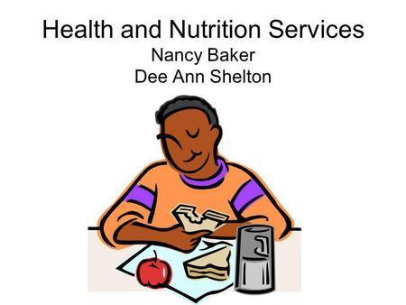 Health and Nutrition Services Nancy Baker Dee Ann Shelton.