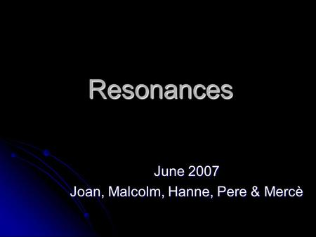 Resonances June 2007 Joan, Malcolm, Hanne, Pere & Mercè.