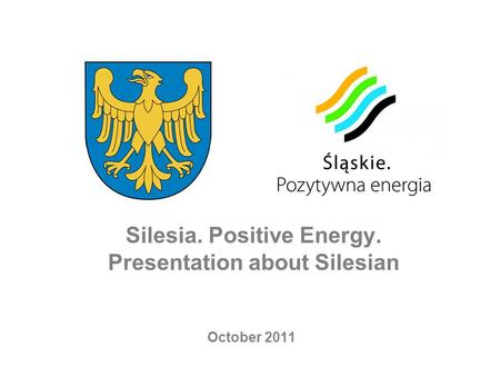 Silesia. Positive Energy. Presentation about Silesian October 2011.