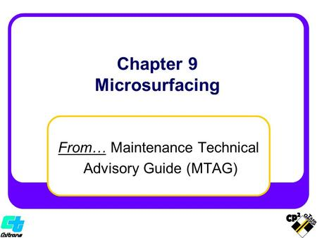 From… Maintenance Technical Advisory Guide (MTAG) Chapter 9 Microsurfacing.