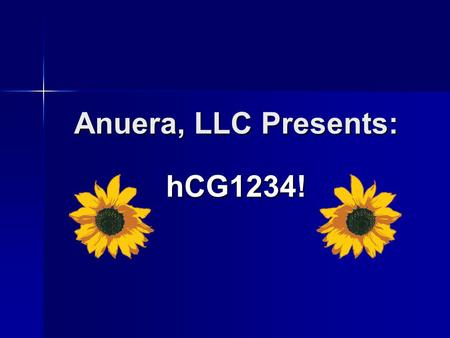Anuera, LLC Presents: hCG1234!. hCG1234 What is hCG1234? hCG (Human Chorionic Gonadotropin) is a natural hormone produced in large quantities during.