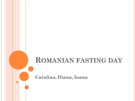 R OMANIAN FASTING DAY Catalina, Diana, Ioana A traditional Romanian Winter Season menu will feature lots of pork dishes, since people raise pigs just.