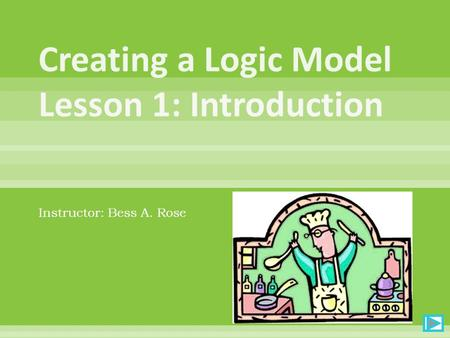 Instructor: Bess A. Rose. Complete the Survey of Attitudes About Logic ModelsSurvey of Attitudes About Logic Models For your identification code, use.