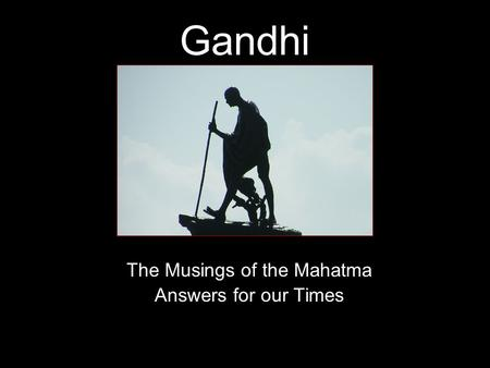 Gandhi The Musings of the Mahatma Answers for our Times.