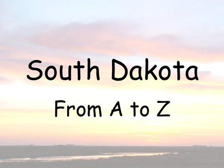 South Dakota From A to Z. A is for Agriculture South Dakota's agriculture is very diverse. Corn is South Dakotas main crop. Corn makes ethanol, there.