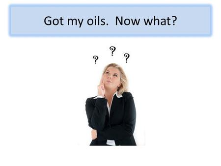 Got my oils. Now what?. Essential Tools for Essential Oils.