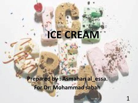 ICE CREAM Prepared by : Asmahan al_essa. For Dr: Mohammad sabah 1.