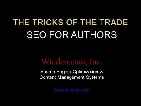 SEO FOR AUTHORS Windco.com, Inc. Search Engine Optimization & Content Management Systems www.windco.com.