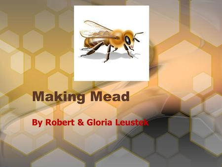 Making Mead By Robert & Gloria Leustek. Now that you have honey, what do you do with it?