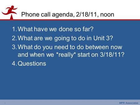 1 MPR Associates 1 Phone call agenda, 2/18/11, noon 1.What have we done so far? 2.What are we going to do in Unit 3? 3.What do you need to do between now.