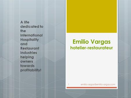 Emilio Vargas hotelier-restaurateur A life dedicated to the international Hospitality and Restaurant industries helping owners towards profitability!