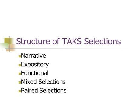Structure of TAKS Selections Narrative Expository Functional Mixed Selections Paired Selections.