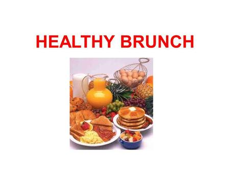 HEALTHY BRUNCH. THE DAY BEFORE… We have a meeting in our English classroom and we decide five healthy dishes we could cook for our brunch : -Fruit salad.