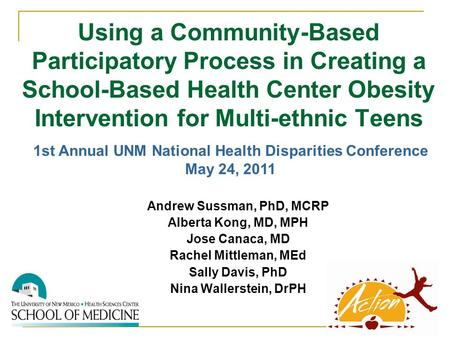 Using a Community-Based Participatory Process in Creating a School-Based Health Center Obesity Intervention for Multi-ethnic Teens Andrew Sussman, PhD,