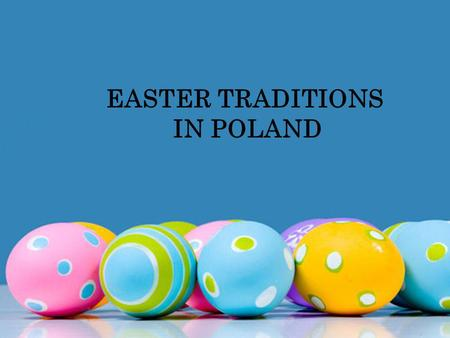 EASTER TRADITIONS IN POLAND. Easter is very important for Polish people from the religious point of view, as Poland is a Catholic country. It is preceded,