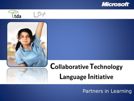 Partners in Learning C ollaborative T echnology L anguage I nitiative.