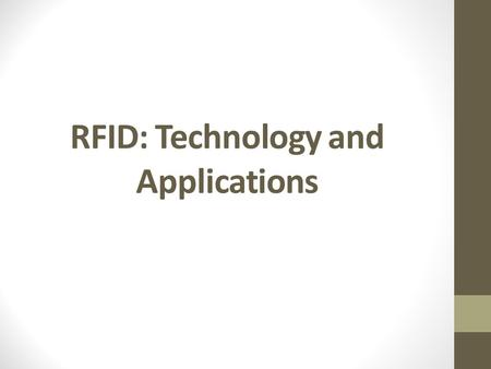RFID: Technology and Applications. Outline Overview of RFID Reader-Tag; Potential applications RFID Technology Internals RF communications Reader/Tag.