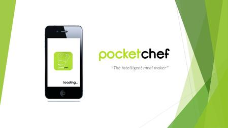 The intelligent meal maker. The Business… WHAT? A unique phone app that intelligently generates recipes for the user according to what is in stock of.