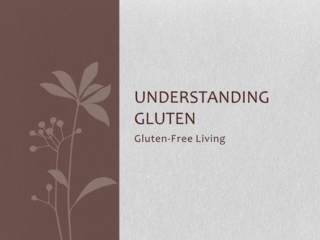 Gluten-Free Living UNDERSTANDING GLUTEN. Definitions The small bodies in the nucleus of a cell that carry the chemical instructions for reproduction of.