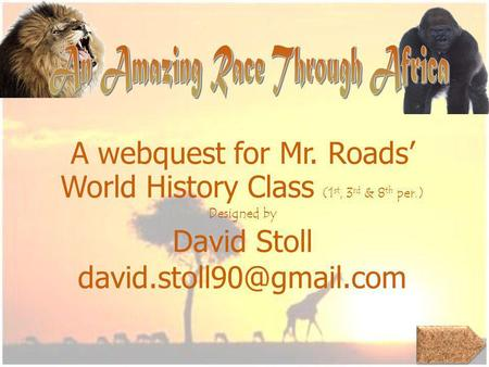 A webquest for Mr. Roads World History Class (1 st, 3 rd & 8 th per.) Designed by David Stoll
