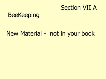 New Material - not in your book Section VII A BeeKeeping.