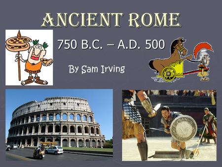 Ancient Rome 750 B.C. – A.D. 500 By Sam Irving Roman Creation Story Romulus and Remus.