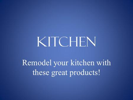 KITCHEN Remodel your kitchen with these great products!