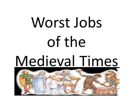 Worst Jobs of the Medieval Times. Churl/Peasant Most peasants had a few meager possessions like tools, pots and wooden bowls, cups and spoons. Most slept.