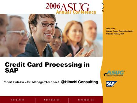 Credit Card Processing in SAP Robert Pulaski – Sr. Manager/Architect.