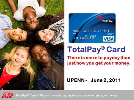TotalPay ® Card – There is more to payday than just how you get your money. TotalPay ® Card There is more to payday than just how you get your money. UPENN.