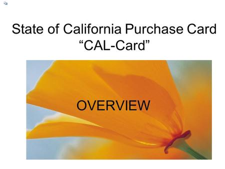 State of California Purchase Card CAL-Card OVERVIEW.