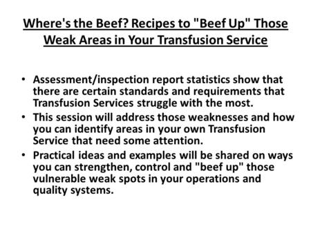 Where's the Beef? Recipes to Beef Up Those Weak Areas in Your Transfusion Service Assessment/inspection report statistics show that there are certain.