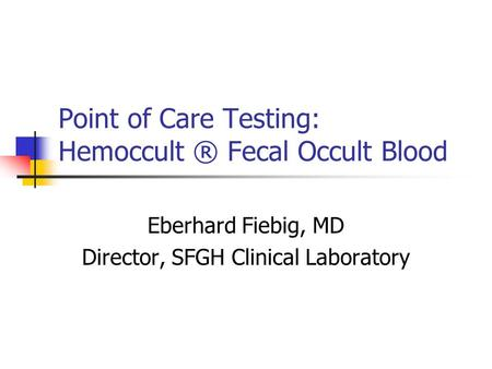 Point of Care Testing: Hemoccult ® Fecal Occult Blood