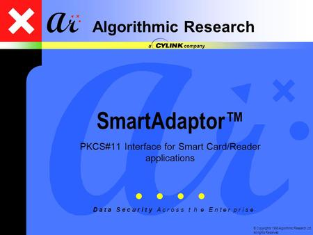 © Copyrights 1998 Algorithmic Research Ltd. All rights Reserved D a t a S e c u r i t y A c r o s s t h e E n t e r p r i s e Algorithmic Research a company.