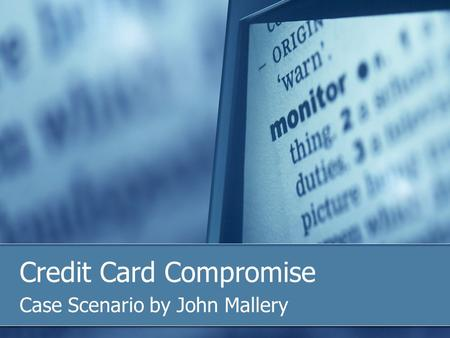 Credit Card Compromise Case Scenario by John Mallery.