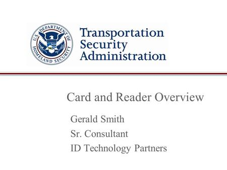 Card and Reader Overview Gerald Smith Sr. Consultant ID Technology Partners.