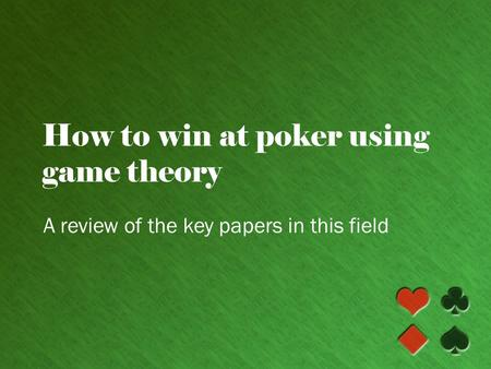 How to win at poker using game theory A review of the key papers in this field.