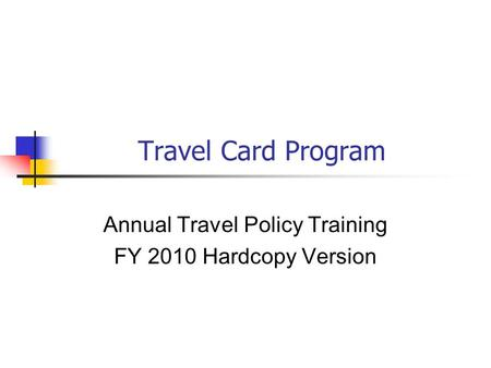 Travel Card Program Annual Travel Policy Training FY 2010 Hardcopy Version.
