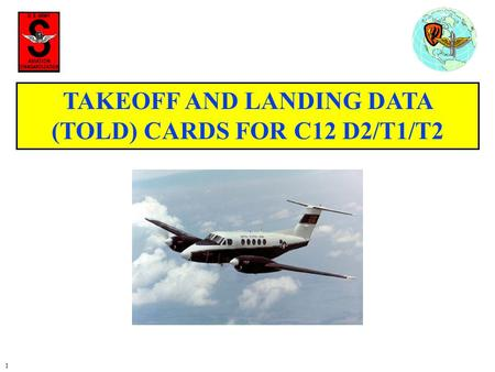 1 TAKEOFF AND LANDING DATA (TOLD) CARDS FOR C12 D2/T1/T2.