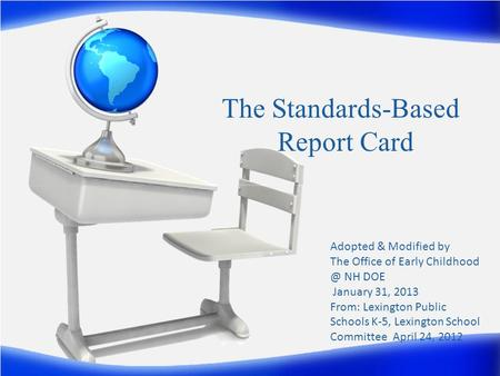 TheStandards-Based Report Card Adopted & Modified by The Office of Early NH DOE January 31, 2013 From: Lexington Public Schools K5, Lexington.