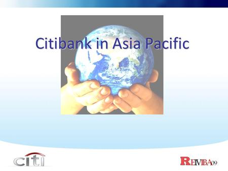 Citibank in Asia Pacific. Introduction Citibanks branch banking business conducted operations in 15 countries throughout Asia Pacific and the Middle East.