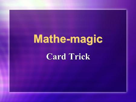 Mathe-magic Card Trick. Copy the following numbers onto five index cards. Write the numbers exactly as shown here: